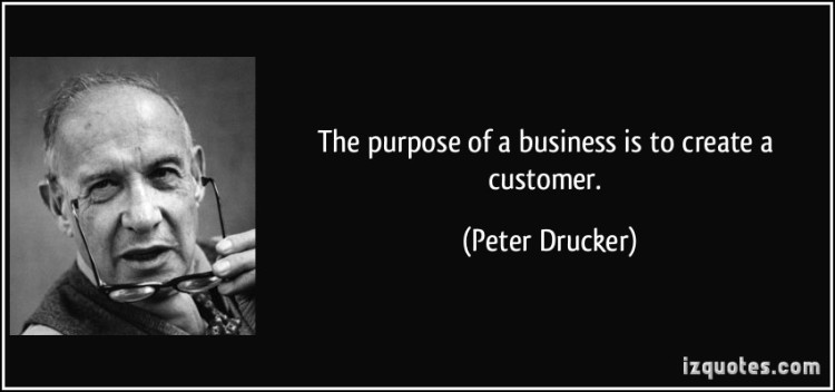 quote-the-purpose-of-a-business-is-to-create-a-customer-peter-drucker-53239